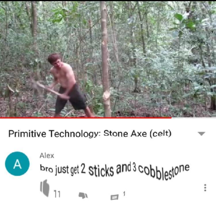 Mec prends juste 2 baton et 3 de pierre taillée - meme