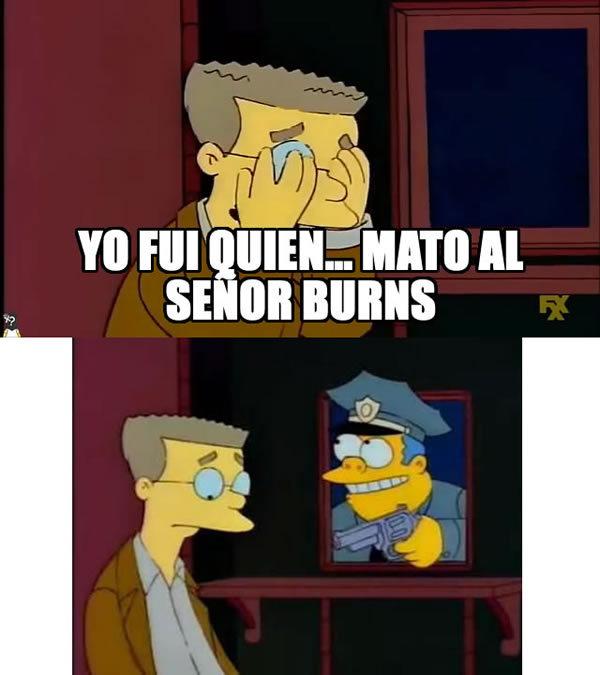 Yo fui quien... MATO AL SEÑOR BURNS - meme