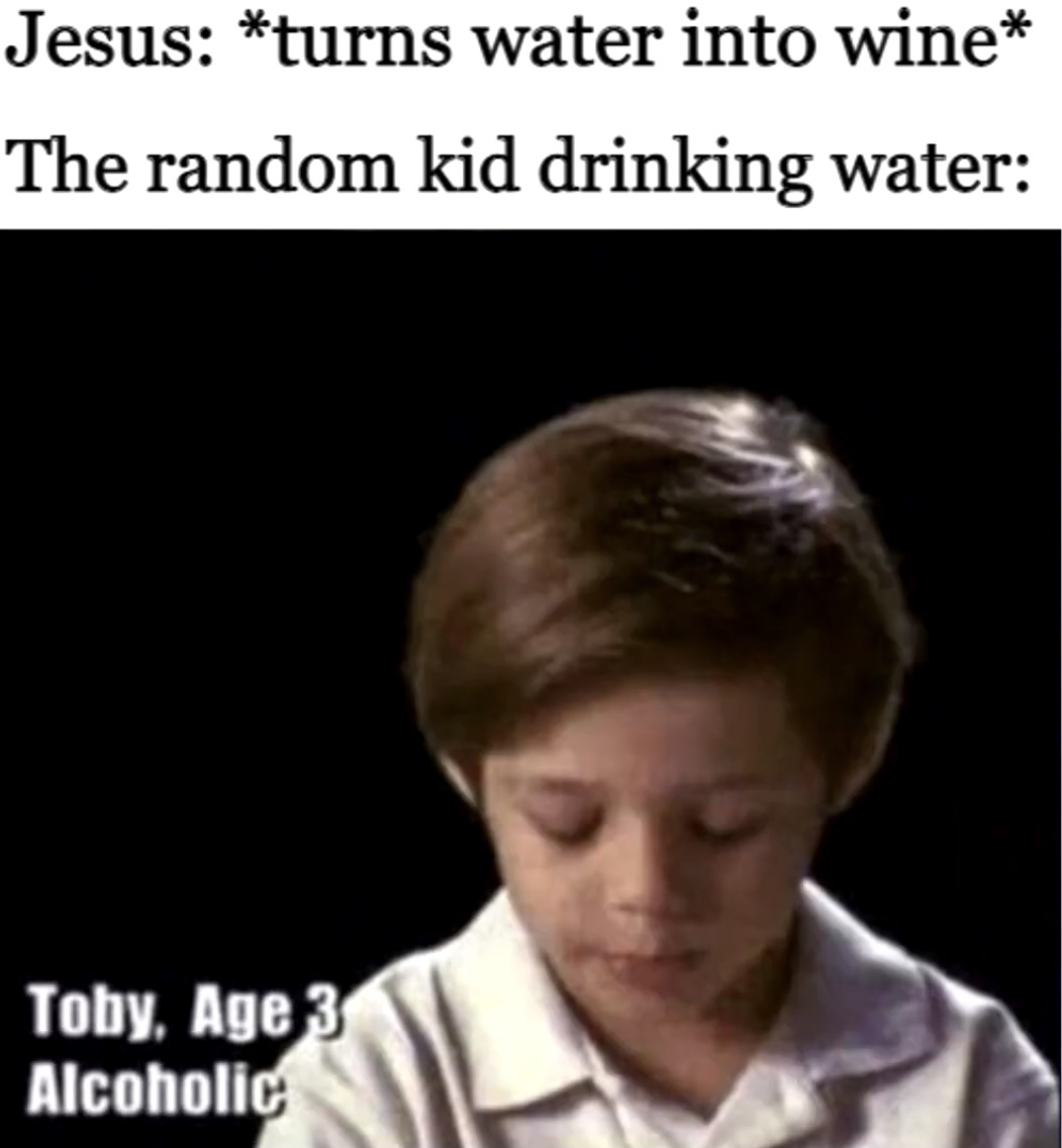 Water is healthier just have that - meme