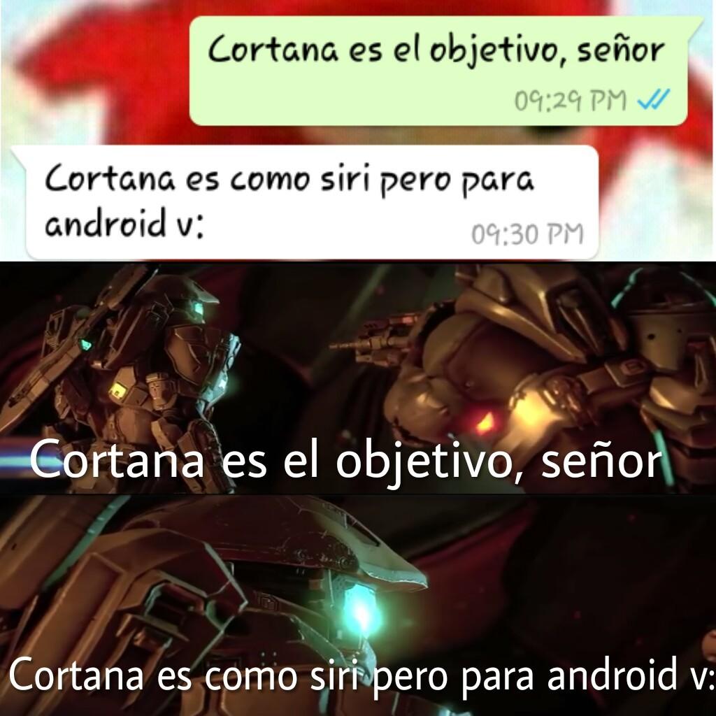 Cortana es como siri pero para android v: - meme