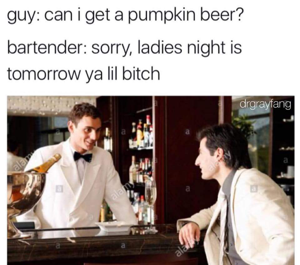 Pumpkin. Fucking. Beer. Most disgusting thing ive heard in a while - meme