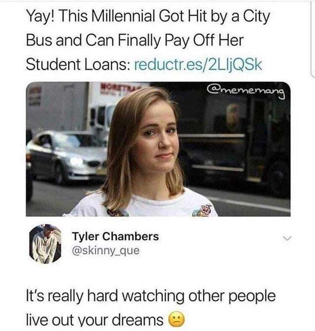 Millennial got hit by a city bus and can finallky pay off her student loans - meme