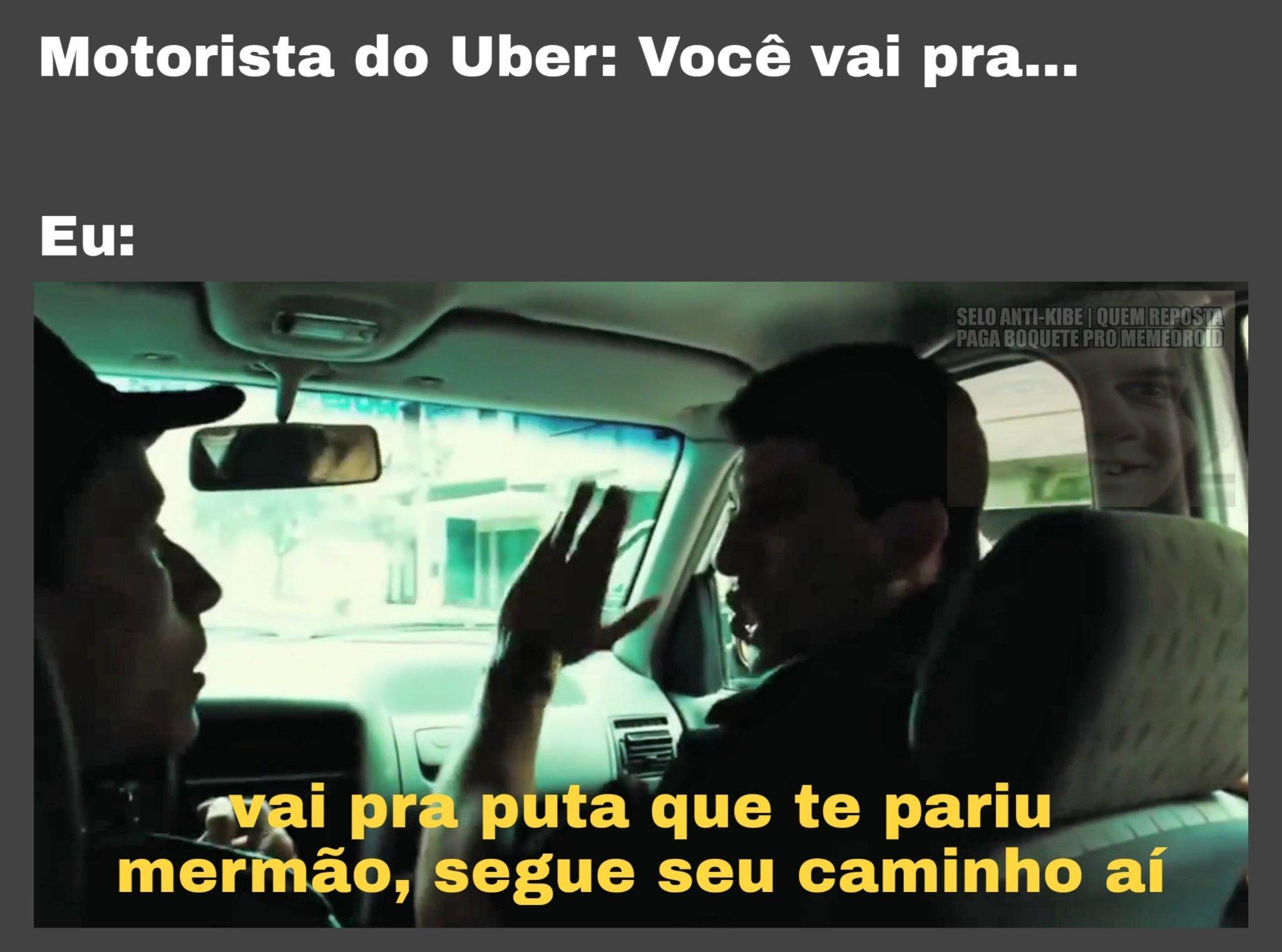 Motorista do Uber é tudo chato, puta merda - meme