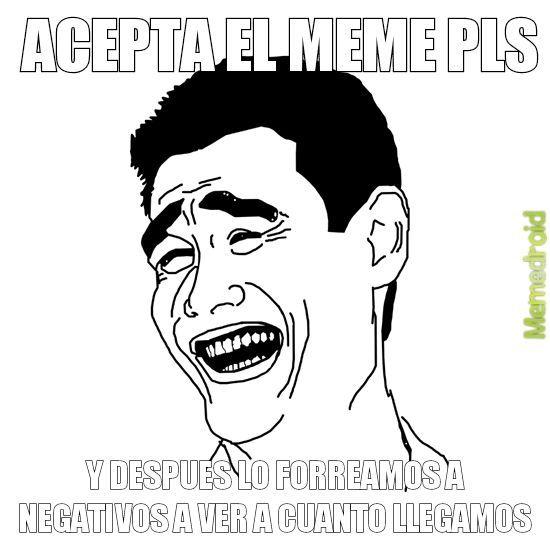 FORREN A NEGATIVOS PERO ACEPTENLO Daaaaa - meme
