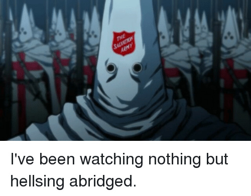 When you've hit a blunt, watched hellsing, and see that salvation army dude at fred meyers. - meme