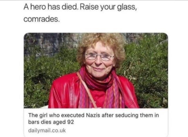 The girl who executed Nazis after seducing them in bars dies aged 92 - meme