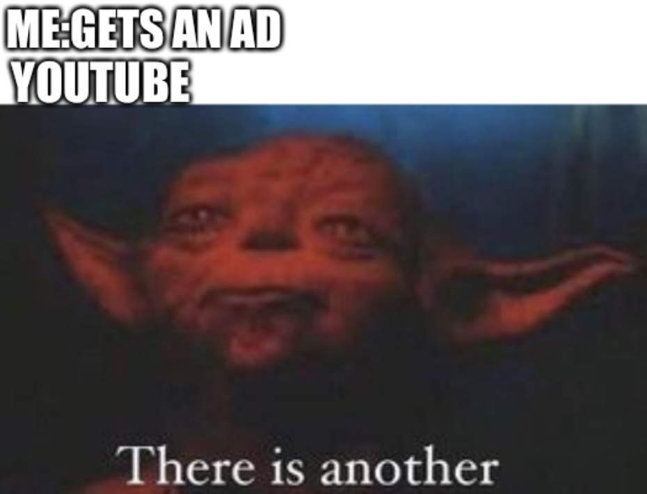 Stop with the double ads - meme