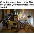 quando o inimigo pega Glaz e você fala pro seu time ser cuidadoso