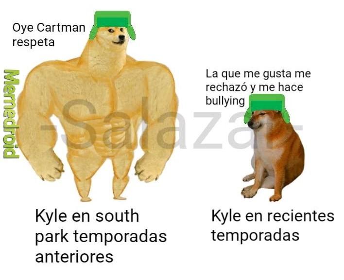 Bueno hubo un episodio en el que Kyle se portaba como marica - meme