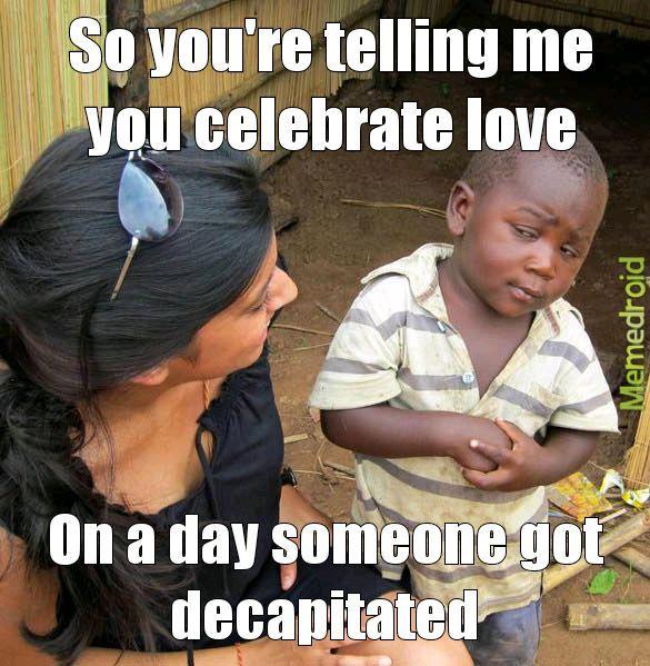 St Valentine was a saint - meme