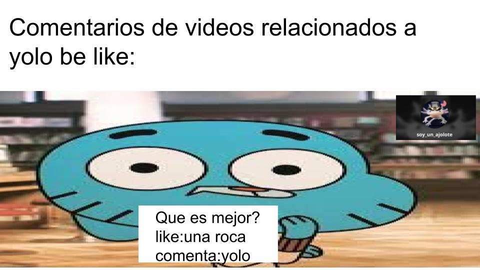 siempre hay muchos videos donde comentan eso - meme