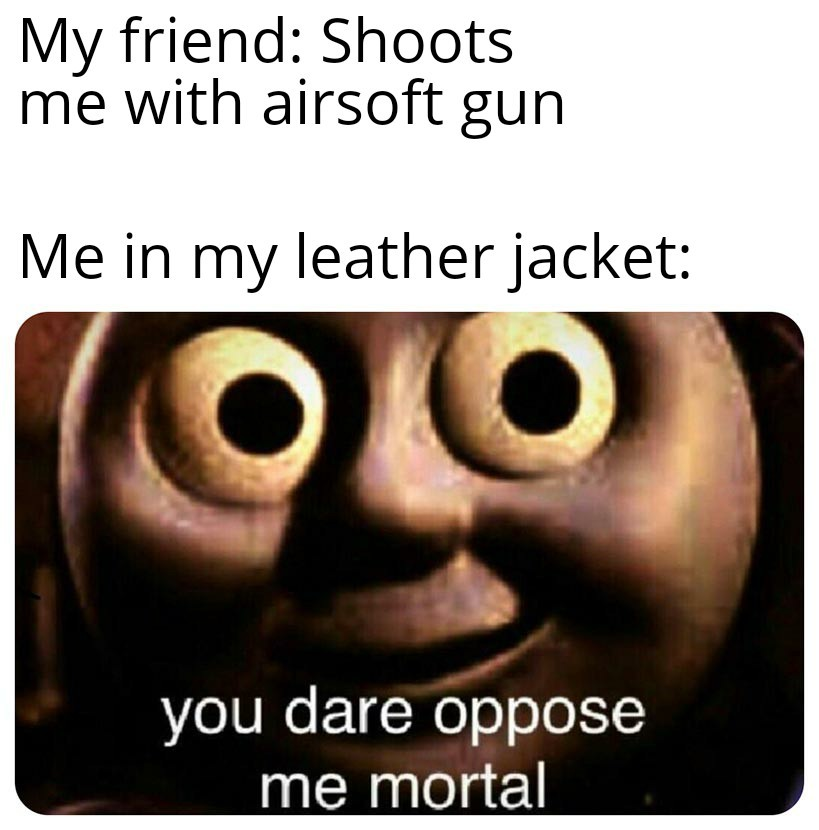 You dare to oppose me?! - meme