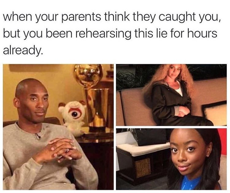 When your parents think they caught you - meme