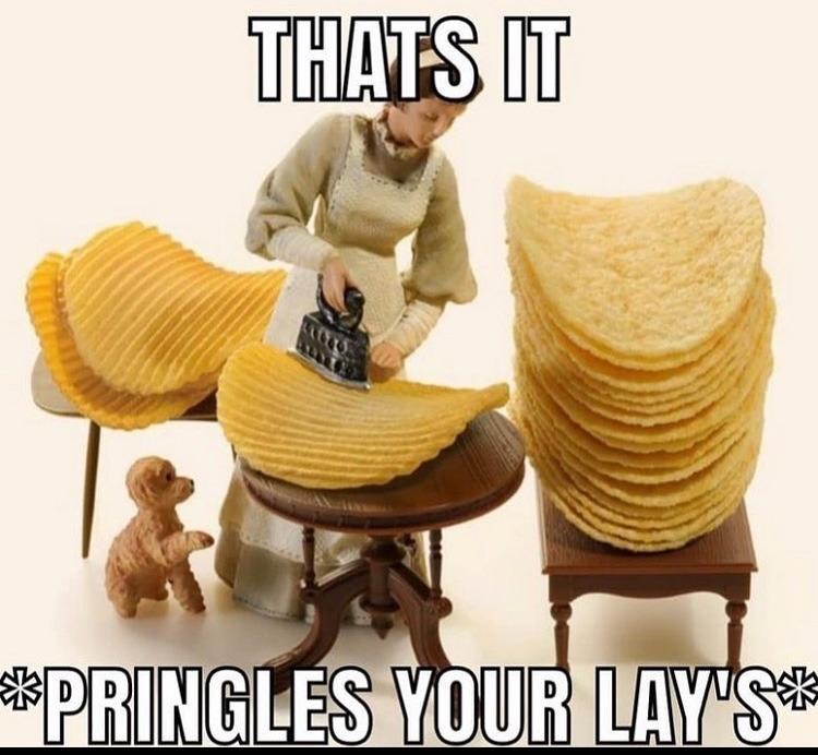 I like Pringle's better anyways - meme