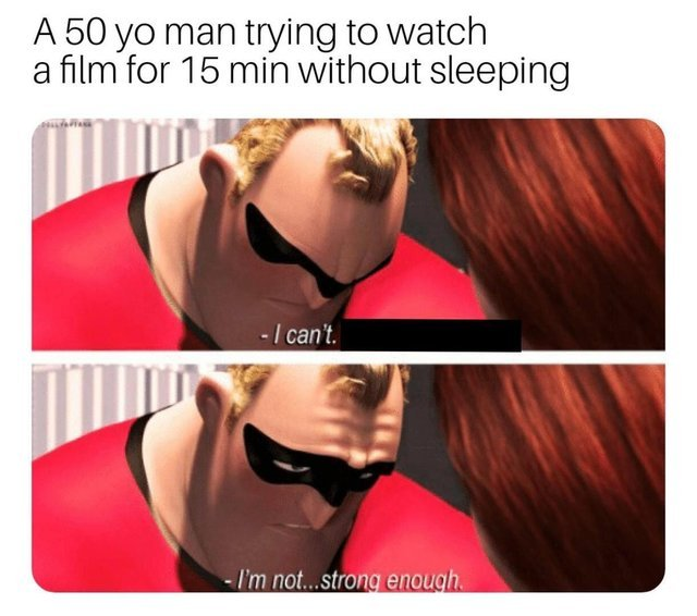 a 50 year old man trying to watch a film for 15 min without sleeping - meme