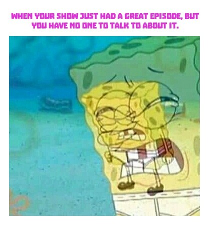 Especially when it ends on a cliffhanger - meme