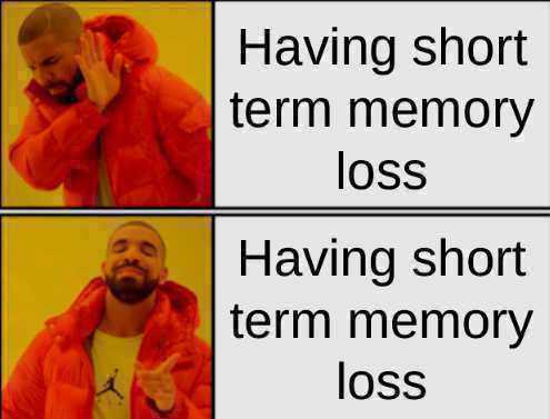 Hi I have short term memory loss, hi i have short term memory loss - meme