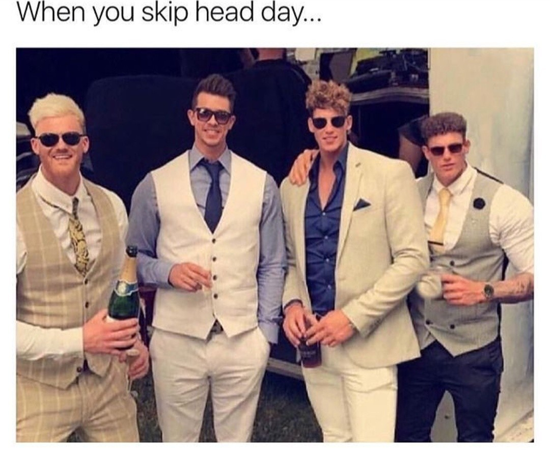 Never ever skip head day. - meme