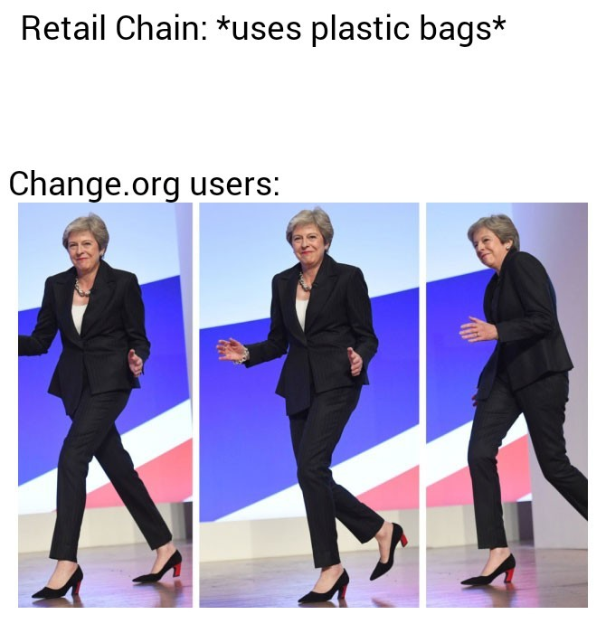 Change.org in a nutshell (i may be wrong, but i get spam about getting costco to stop using plastic bags) - meme
