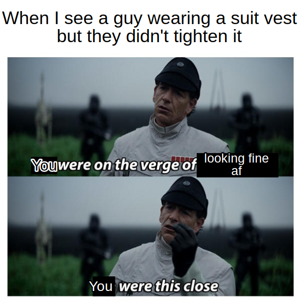 Friendly reminder from your local female: Suits vests are super attractive if worn correctly. You look very stupid if you don't wear it right. Sweater vests are never slimming. - meme