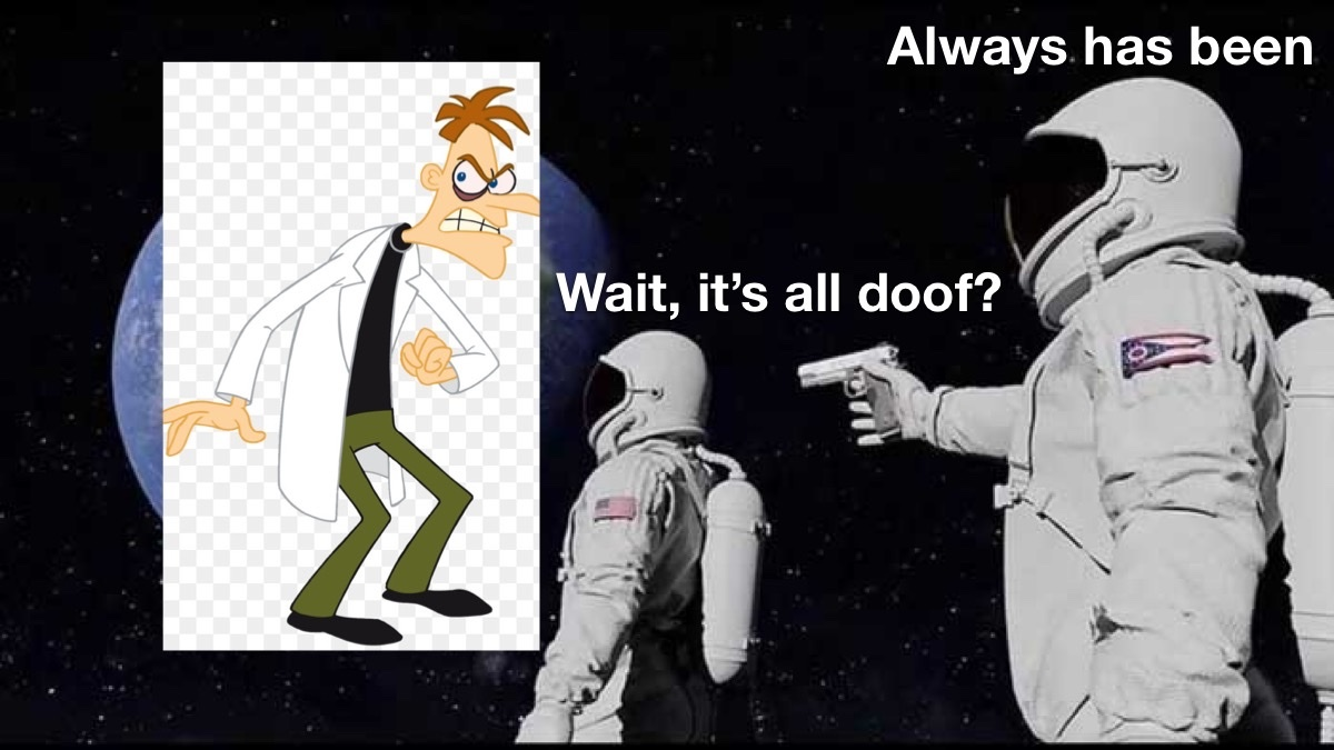 My name is Doof and you'll do what I say - meme
