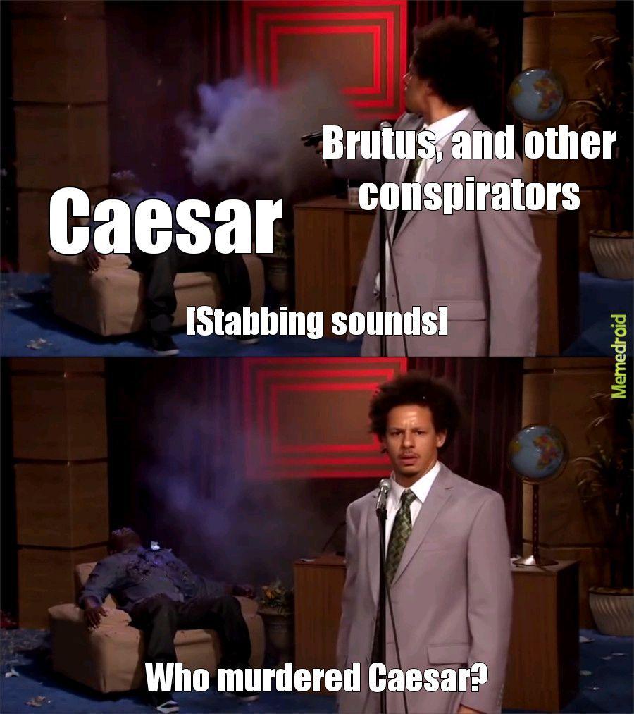 The downfall of Julius Caesar - meme