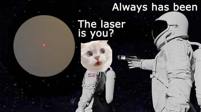 Wait the laser is you? - meme