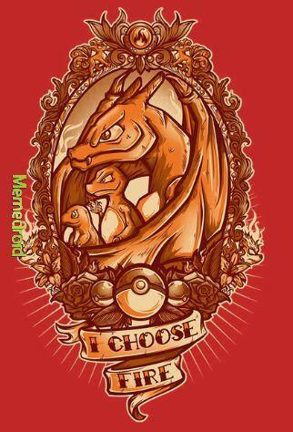 i choose fire - meme