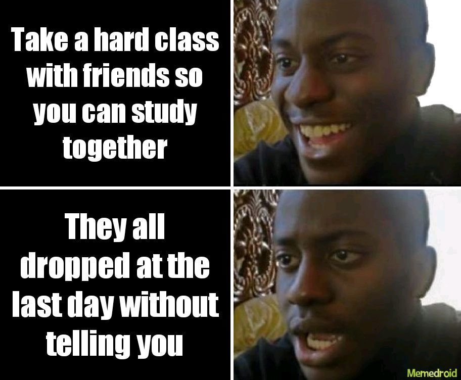 Just happened to me. Idk how to deal. So made a meme