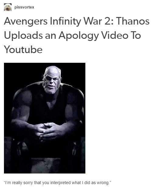 """""""Thanos met en ligne une vidéo d'excuse sur youtube"""" """"Je suis vraiment désolé que vous ayez interprété ce que j'ai fais comme mauvais"""" - meme"""