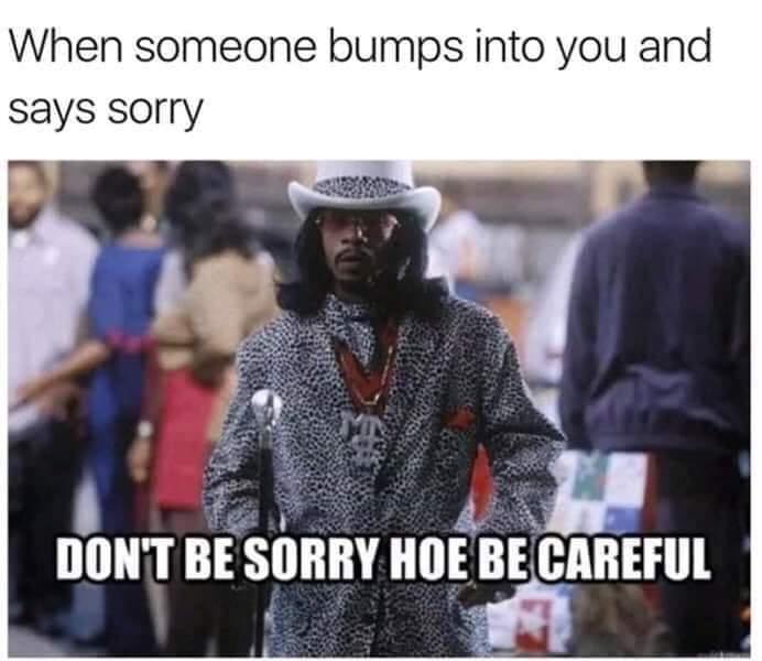 Yeah be careful - meme
