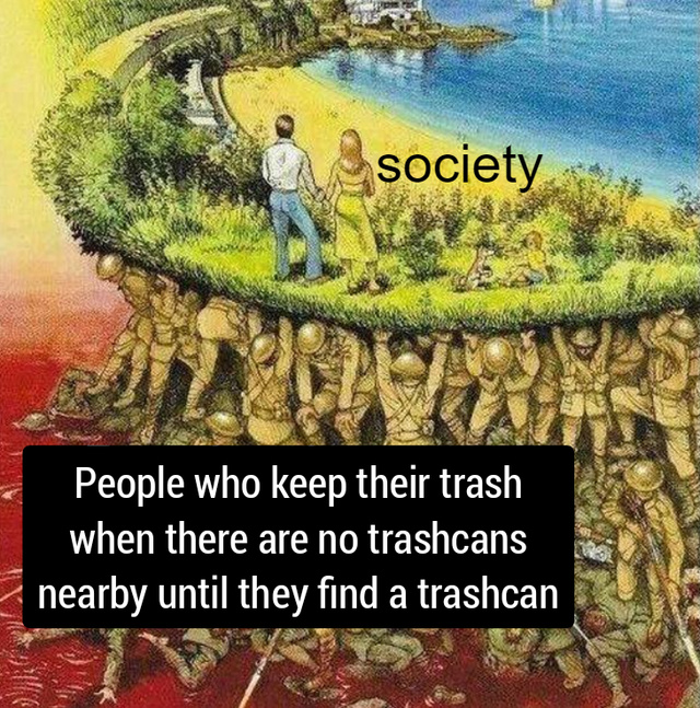 People who keep their trash when there are no trashcans nearby until they fin a trashcan - meme