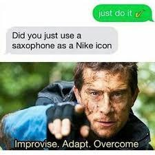 Improvise, Adapt, Overcome. - meme