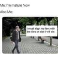 I'm mature now