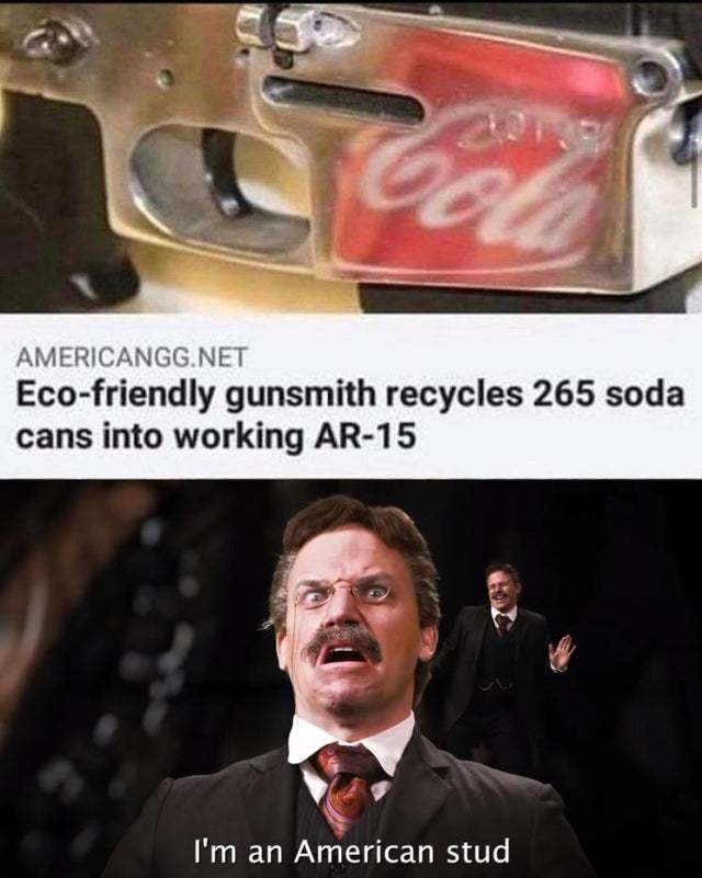 Eco-friendly gunsmith recycles 265 soda cans into working AR-15 - meme