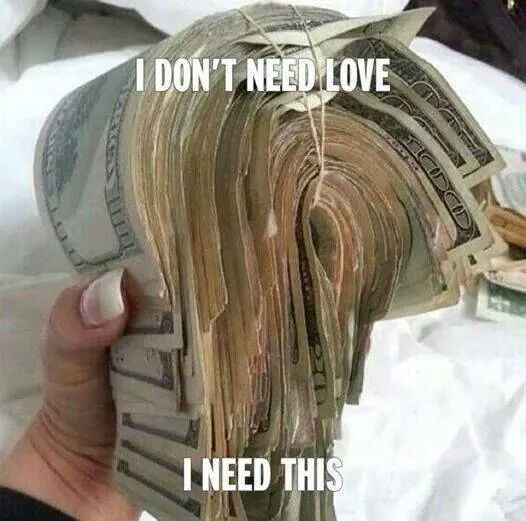 All you need is....  money?   - meme