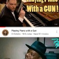 *Tocando piano con una pistola