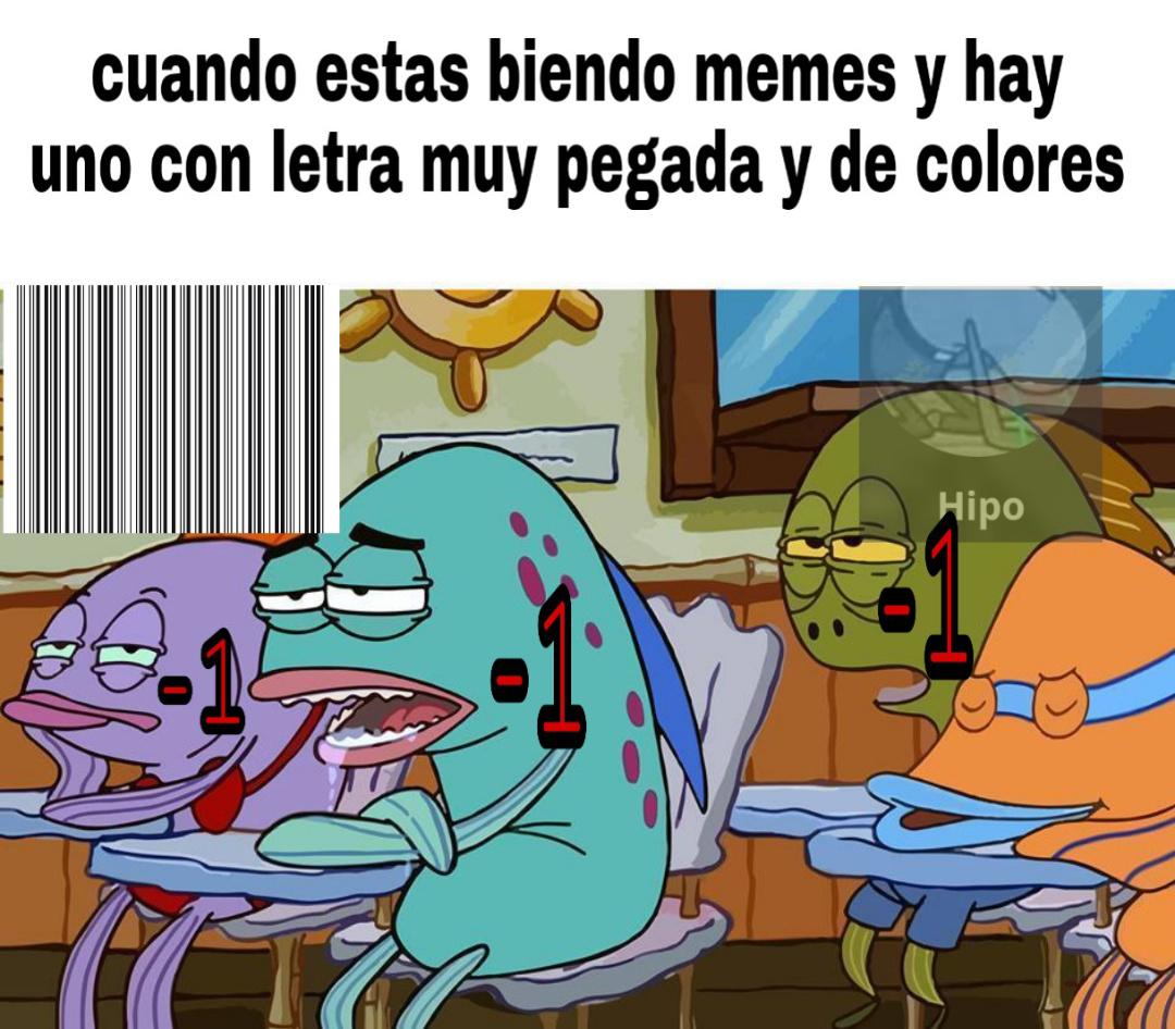 Cuando estás biendo memes y hay uno con letra muy oegada y de colores