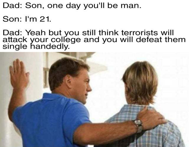 Son, one day you'll be a man - meme