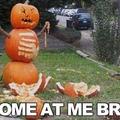 Pumpkin man got zero chill.
