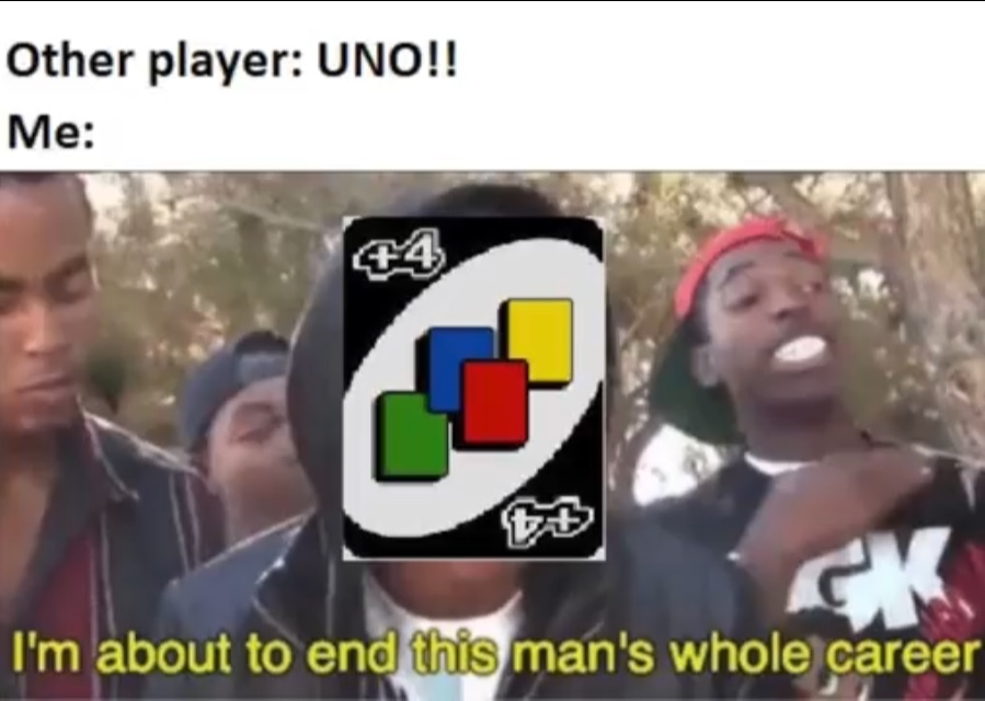 Uno really be like that - meme