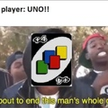Uno really be like that