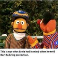 Damn it Bert, you can't even be gay right