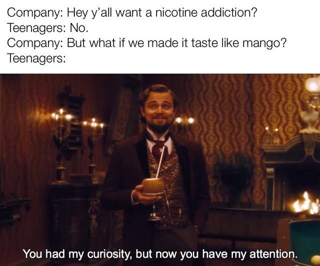 Hey you all want a nicotine addiction? - meme