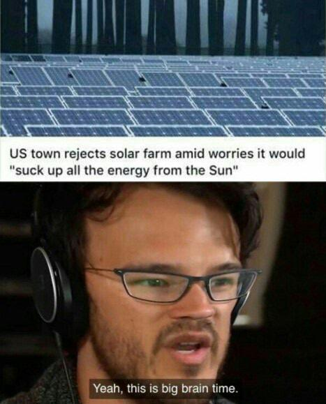 US town rejects solar farm amid worries it would suck up all the energy from the Sun - meme