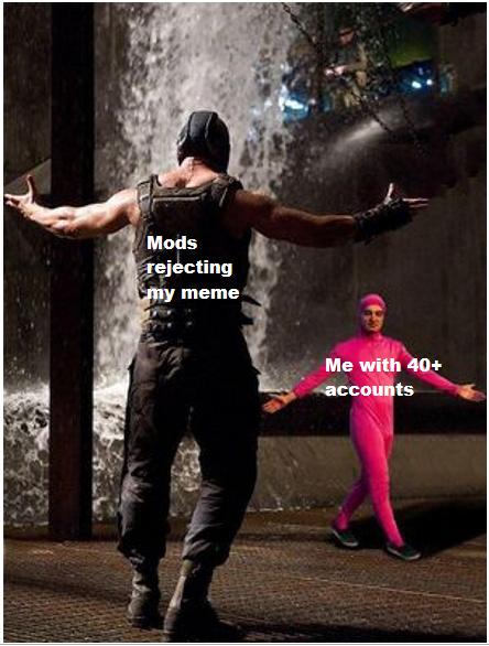 Beware, mods - meme