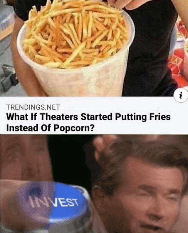 What if theaters started putting fries instead of popcorn - meme