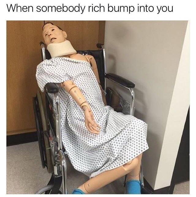 When somebody rich bum into you - meme