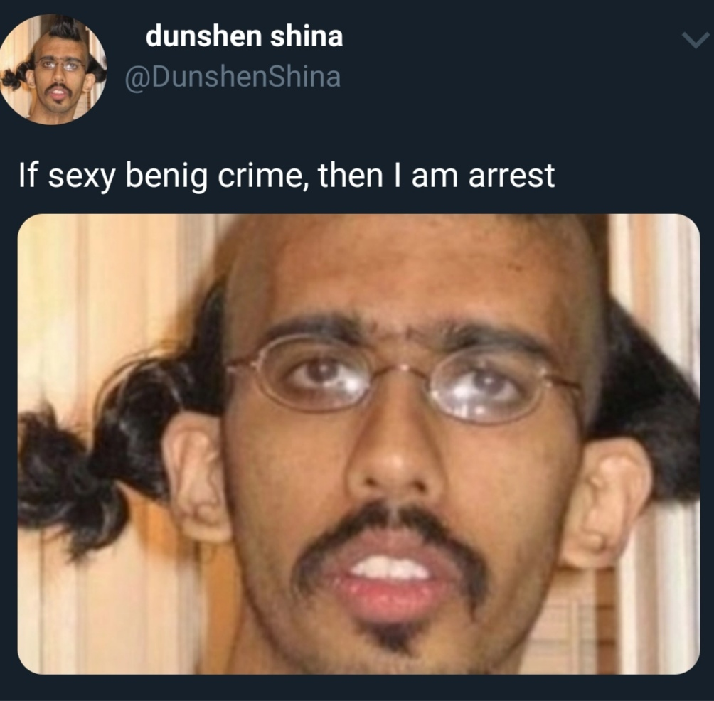 If sexy benig crime, then I am arrest. - meme