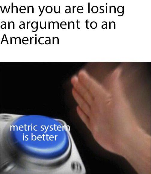 When you are losing an argument to an American - meme